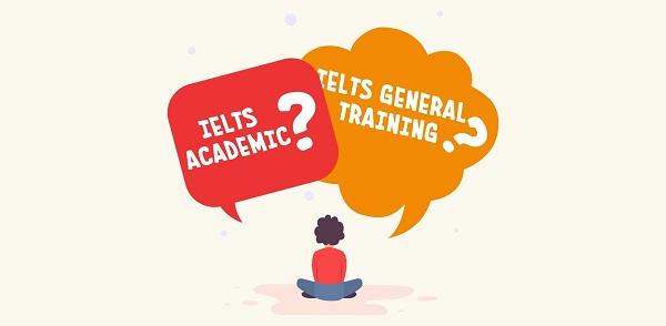 2 khái niệm của Ielts Academic và General khác nhau